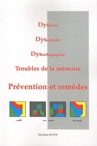 Dyslexie, Dyscalculie, Dysorthographie, Troubles de la mémoire : Prévention et remèdes