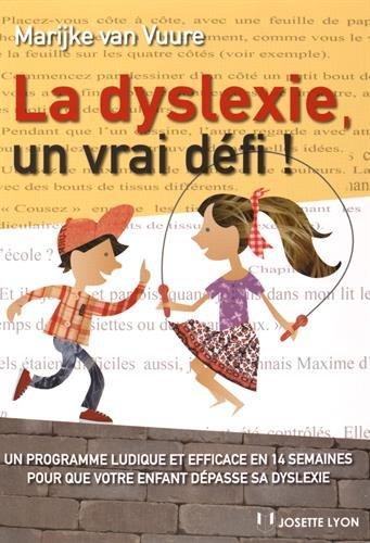 La dyslexie, un vrai défi ! : Un programme ludique et efficace en 14 semaines pour que votre enfant dépasse sa dyslexie