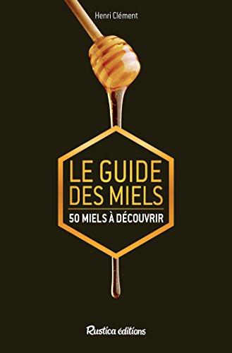 Le guide des miels - 50 miels à découvrir (Apiculture (hors collection))