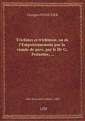 Trichines ettrichinose, oudel'Empoisonnementparlaviande deporc,parleDr G. Pennetier, …