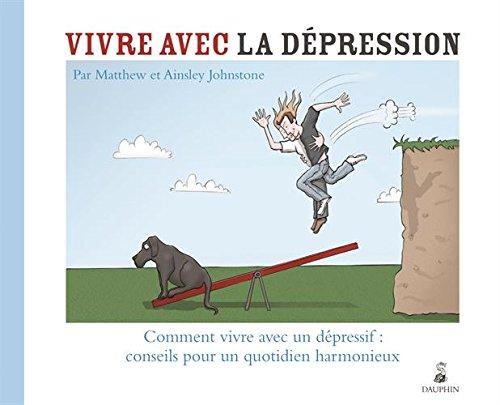 Vivre avec la dépression : Comment vive avec un dépressif : conseils pour un quotidien harmonieux
